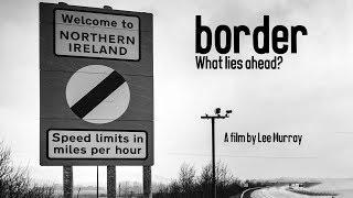 Border - Brexit and the Irish Border | Short Documentary