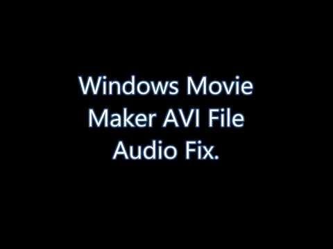 Windows Movie Maker AVI Audio Fix