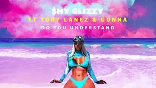 Shy Glizzy - Do You Understand (ft. Tory Lanez & Gunna)