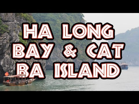 Ha Long Bay & Cat Ba Island | Vịnh Hạ Long & Quần đảo Cát Bà