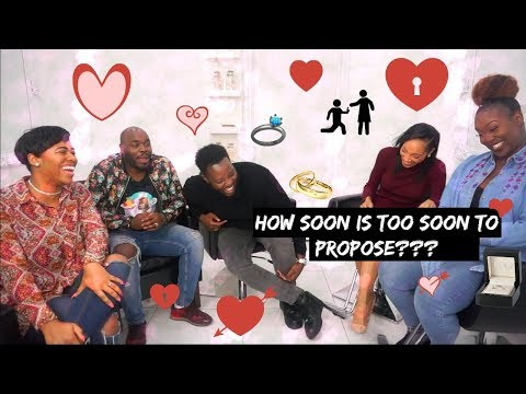 HOW SOON IS TOO SOON TO PROPOSE???