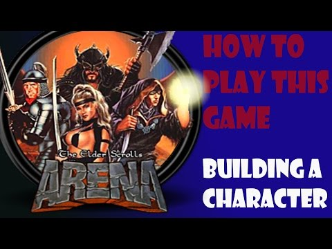 How to Play The Elder Scrolls Arena: How to build a Character