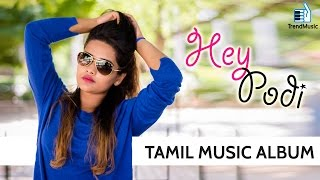 Hey Podi - A Musical Treat | Tamil Album Song | Trend Music