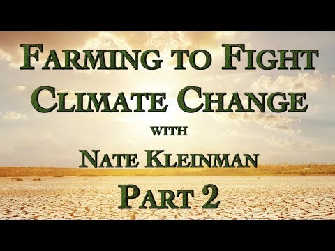 Farming to Fight Climate Change with Nate Kleinman Part 2
