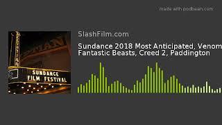 Sundance 2018 Most Anticipated, Venom, Fantastic Beasts, Creed 2, Paddington
