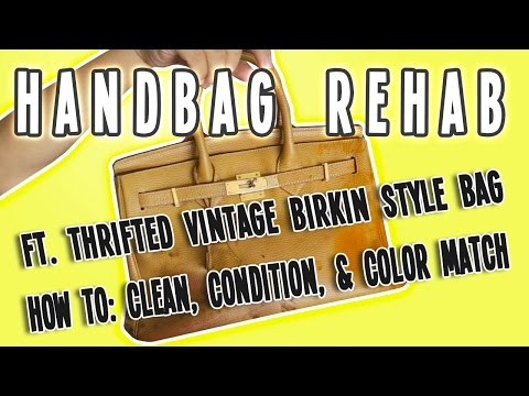 HANDBAG REHAB FT. THRIFTED BIRKIN STYLE BAG: HOW TO CLEAN, CONDITION, & COLOR MATCH