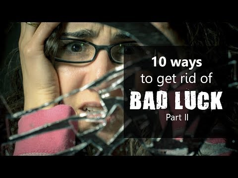 9 ways you can get rid for bad luck part II