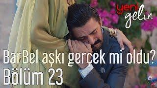 Download Yeni Gelin 23. Bölüm - BarBel Aşkı Gerçek mi Oldu? Video