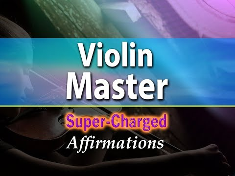 Violin Master - I AM a Virtuoso Violinist - Super-Charged Affirmations
