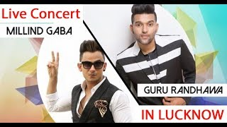 Guru Randhawa and Millind Gaba || Live Concert || Lucknow The City of Nawab