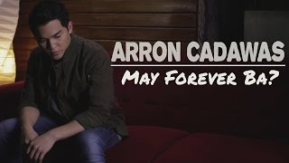 Arron Cadawas - May Forever Ba? [Official Music Video]