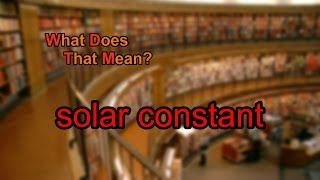 What does solar constant mean?