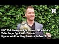 UFC 226: HW Champ Stipe Miocic Talks Cormier Superfight, Ngannou's Punching Power + LeBron In LA