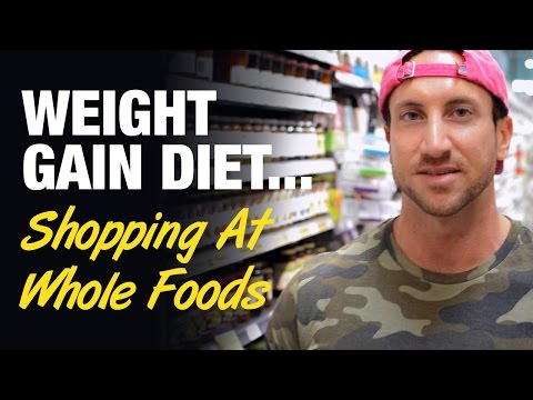 Weight Gain Diet: Shopping At Whole Foods For Bulking Season