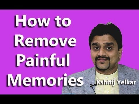 How to Remove Painful Memories from your Mind