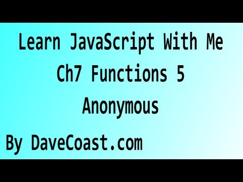 Learn JavaScript With Me - Functions 5 Anonymous - Chapter 7 - HD Video - Tutorial