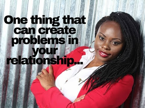 One thing that can create problems in your relationship.....