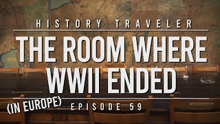 The Room Where WWII Ended (in Europe) | History Traveler Episode 59