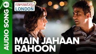 MAIN JAHAAN RAHOON | Full Audio Song | Namastey London | Rahat Fateh Ali Khan