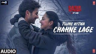 Full Audio Tujhe Kitna Chahne Lage  Kabir Singh  Mithoon Feat Arijit Singh  Shahid K Kiara A