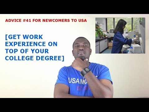 ADVICE #41 FOR NEWCOMERS TO USA  [GET WORK EXPERIENCE ON TOP OF YOUR COLLEGE DEGGRE]