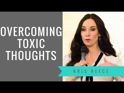 Overcoming Toxic Thoughts - Kris Reece - Christian Counseling