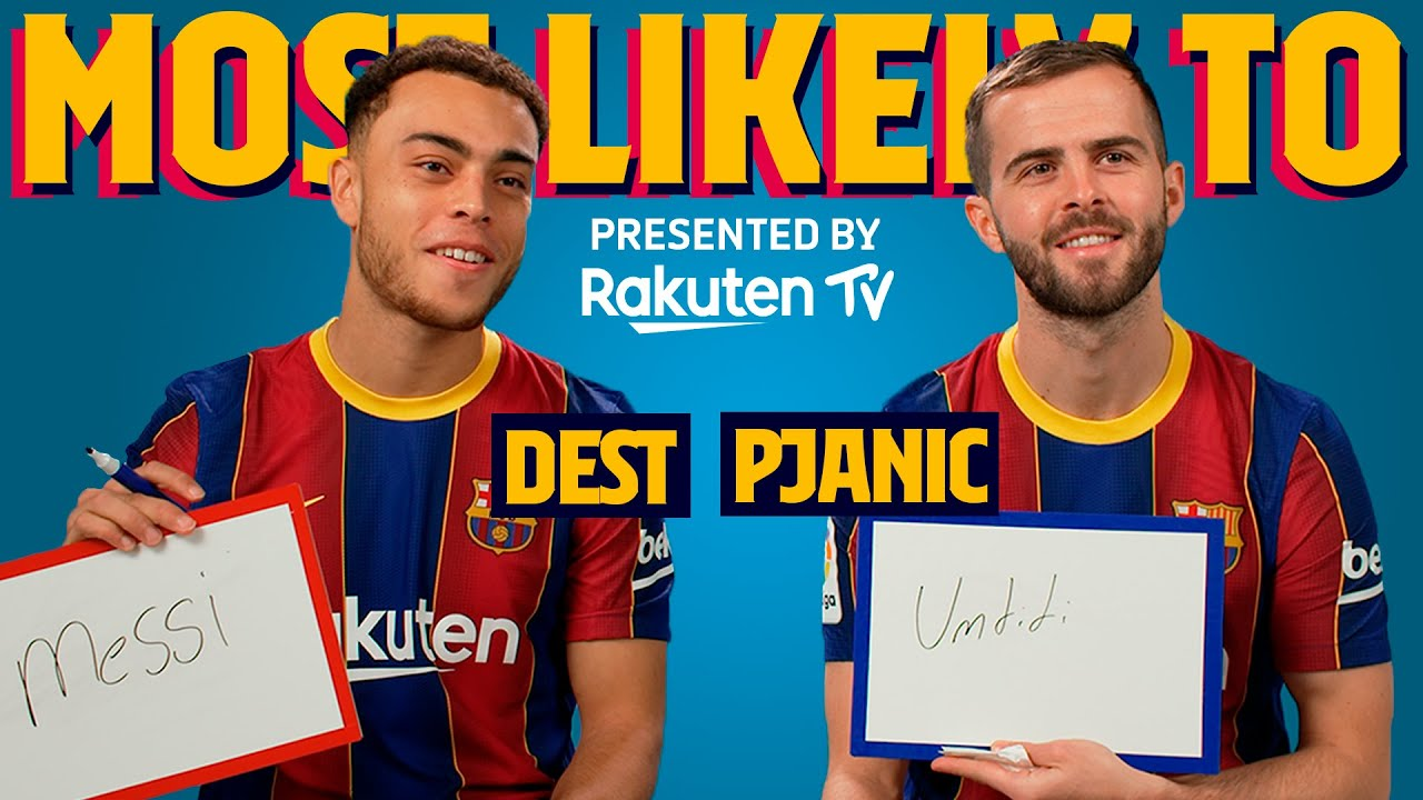 MOST LIKELY TO   Dest & Pjanic