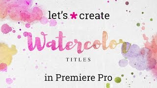 How to Create Watercolor Titles in Premiere Pro | Tutorial