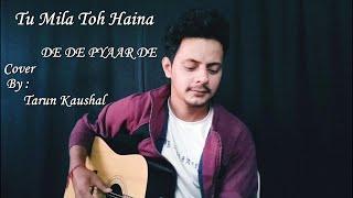 TU MILA TO HAINA   De De Pyaar De   Ajay,Rakul   Arijit singh,Amaal, Kunaal   Cover   Tarun Kaushal