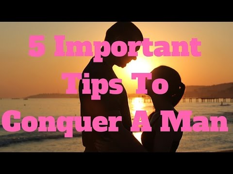 5 Important Tips To Conquer A Man