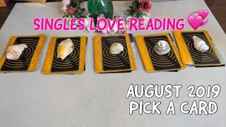 Love Reading for singles AUGUST 2019 💞 (PICK A CARD)