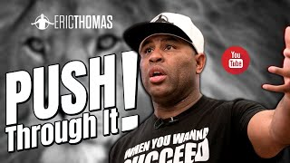 Eric Thomas  - Push through it (Motivation)