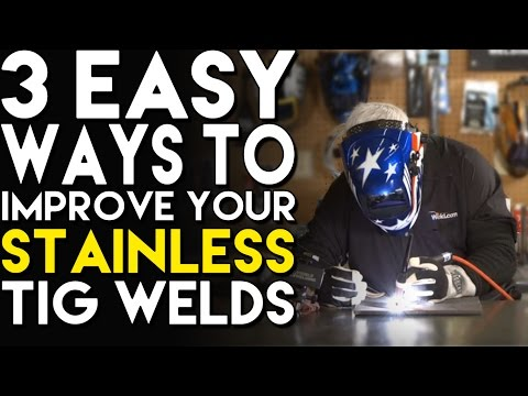 3 Easy Ways to Improve your Stainless Welds | TIG Time