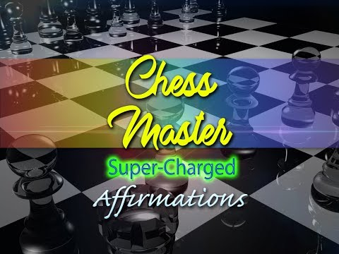 Chess Master - I AM A Chess Grandmaster - Super-Charged Affirmations