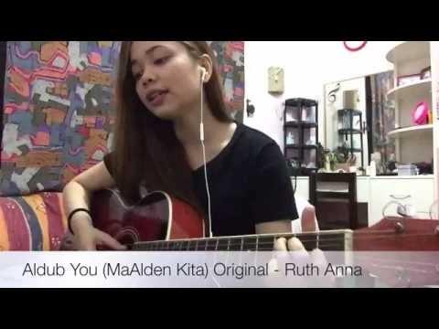 Aldub You (MaAlden Kita) Original - Ruth Anna
