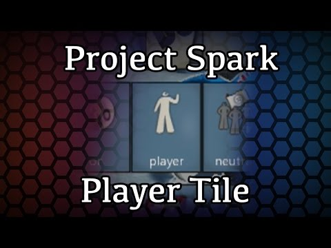 The 'Player Tile' - Project Spark Guide