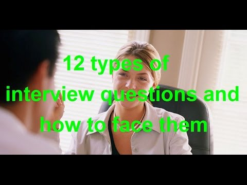 12 types of interview questions and how to face them