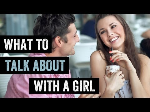 What To Talk About With A Girl When You First Meet (and what not to talk about)