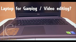 Dell Inspiron 5000 5558 Review after 3 months use. Best Laptop for video editing?