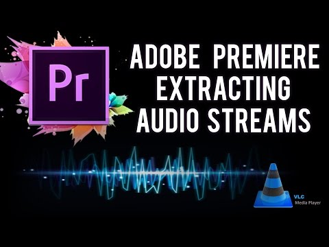 Adobe Premiere Pro: Extracting Multiple Audio Streams From Video With VLC Media