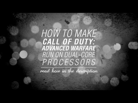 How To Make Call Of Duty : Advanced Warfare Run On Dual-Core Processors