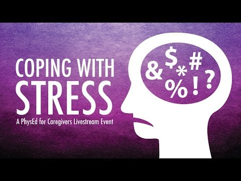 Coping with Caregiver Stress - PhysEd for Caregivers Webinar