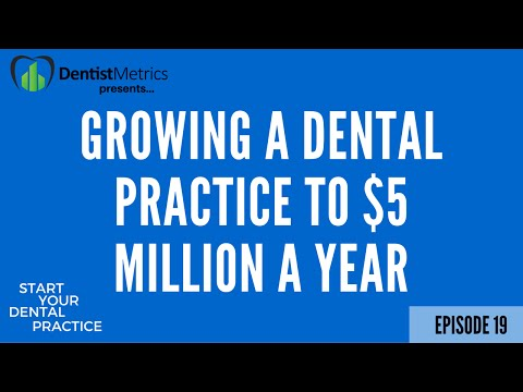 How to Grow a Dental Practice to $5 Million a Year in Collections (and produce $15,000 a day)