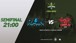 COPA SIEGE 3# (Semifinal) - Rain e-Sports VS Complex Gaming - Rainbow Six Siege (PC Game)
