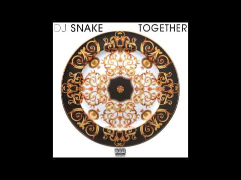 Dj Snake - Together [Audio]