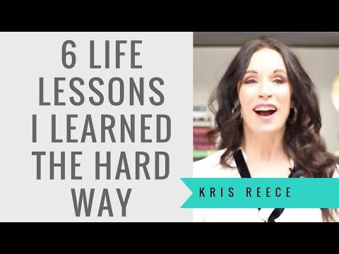 6 Life Lessons I Learned the Hard Way - Kris Reece - Personal Development