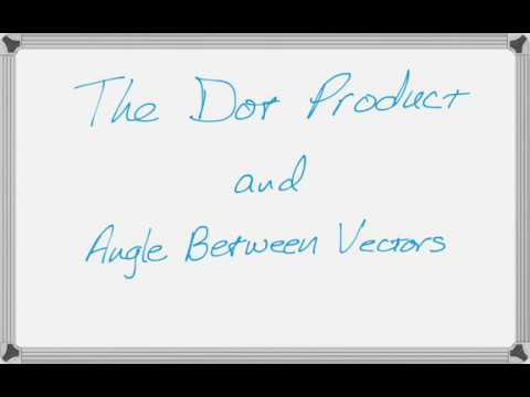 Dot Product and the Angle Between Vectors