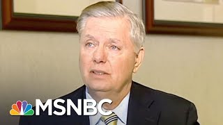 Lindsey Graham Fed Up With Same Comments About Donald Trump He Made   All In   MSNBC