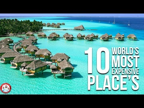 Top 10 Expensive Places In The World