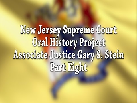 NJ Supreme Court Oral History Project: Justice Gary Stein Pt. 8